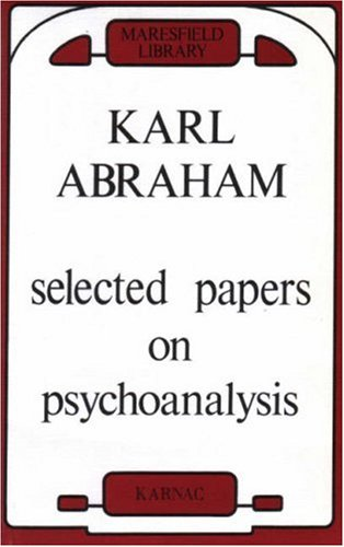 Selected Papers of Karl Abraham [on Psycho-analysis]: Karl Abraham