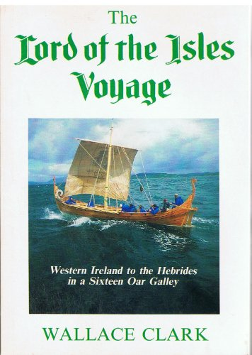 The Lord of the Isles Voyage: Western Ireland to the Hebrides in a Sixteen Oar Galley: Clark, ...