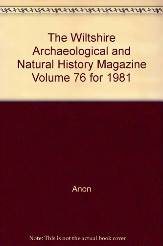 The Wiltshire Archaeological and Natural History Magazine Volume 76 for 1981