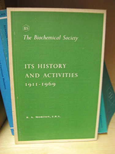 The Biochemical Society: Its History and Activities, 1911-1969.: Morton, Richard