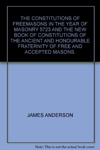 9780950200149: THE CONSTITUTIONS OF FREEMASONS IN THE YEAR OF MASONRY 5723 AND THE NEW BOOK OF CONSTITUTIONS OF THE ANCIENT AND HONOURABLE FRATERNITY OF FREE AND ACC