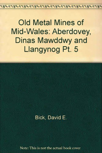 Old Metal Mines of Mid-Wales: Aberdovey, Dinas: Bick, David E.