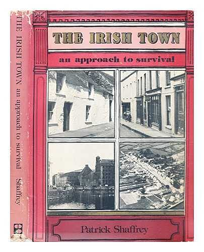The Irish Town: An Approach to Survival Shaffrey, Patrick