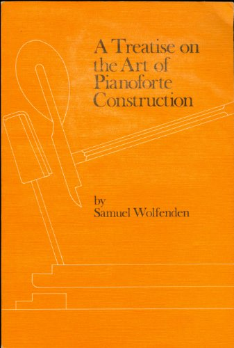 Treatise on the Art of Pianoforte Construction by Wolfenden, Samuel: S Wolfenden