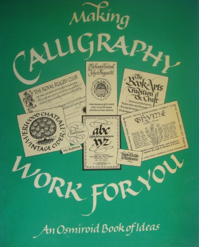 Making Calligraphy Work For You. An Osmiroid Book of Ideas
