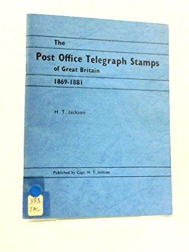 The Post office Telegraph Stamps of Great Britain, 1869-1881.: H. T. Jackson.