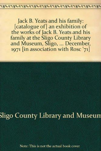 Jack B. Yeats and his family: [catalogue: Sligo County Library