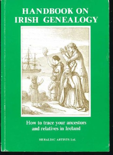 Handbook on Irish Genealogy: How to Trace Your Ancestors and Relatives (Heraldry and genealogy se...