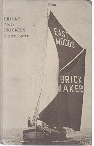 Bricks and Brickies.: Frank G. Willmott.