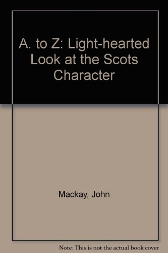 A. to Z: Light-hearted Look at the Scots Character (0950263737) by Mackay, John