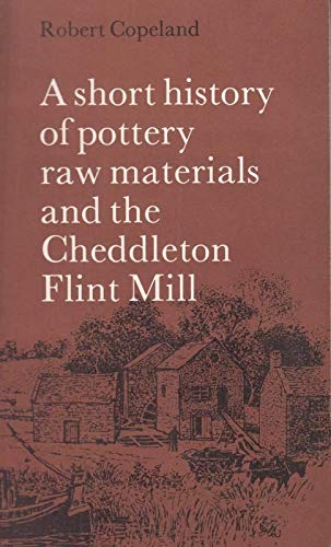 Short History of Pottery Raw Materials and the Cheddleton Flint Mill (0950266809) by Robert Copeland