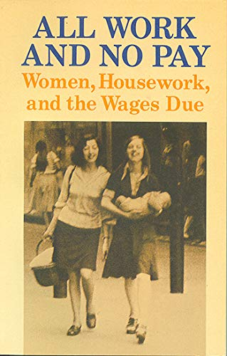 All Work and no Pay Women, Housework, and the Wages Due: Edmond, Wendy And Fleming, Suzie, editors