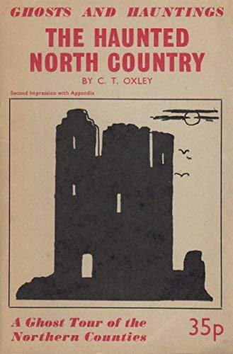 THE HAUNTED NORTH COUNTRY.: Oxley, C T.