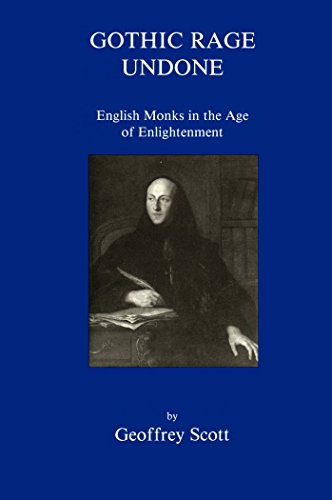 Gothic Rage Undone: English Monks in the: SCOTT, G., O.S.B.