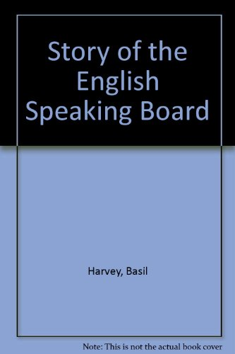 The Story of the E S B (English Speaking Board ): Harvey Basil