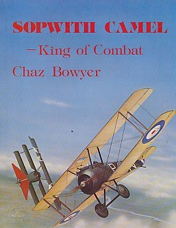 Sopwith Camel: King of Combat (095028257X) by Bowyer, Chaz