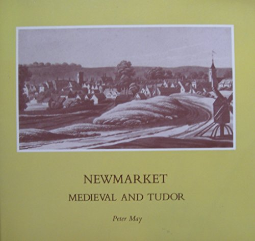 Newmarket: Medieval and Tudor: May, Peter