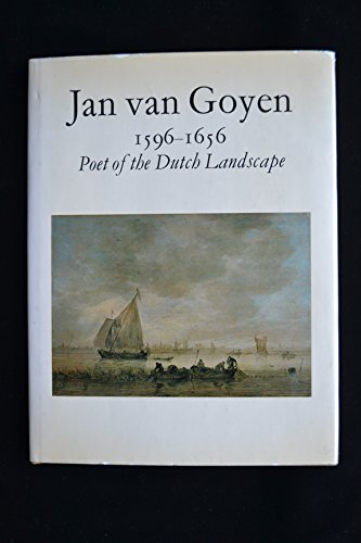 Jan van Goyen, 1596-1656, poet of the: Goyen, Jan van