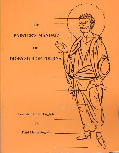 9780950316307: The Painter's Manual of Dionysius of Fourna : An English Translation from the Greek With Commentary, of Cod. Gr. 708 in the Saltykov-Shchedrin State Public Library