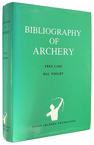 A Bibliography of Archery : An indexed catalogue of 5,000 articles, books, films, manuscripts, ...