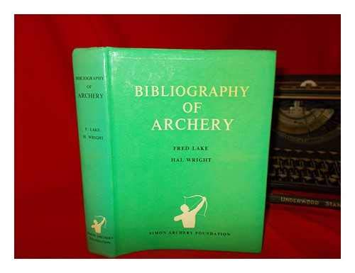 9780950319902: A bibliography of archery;: An indexed catalogue of 5,000 articles, books, films, manuscripts, periodicals and theses on the use of the bow for ... from the earliest times to the present day;