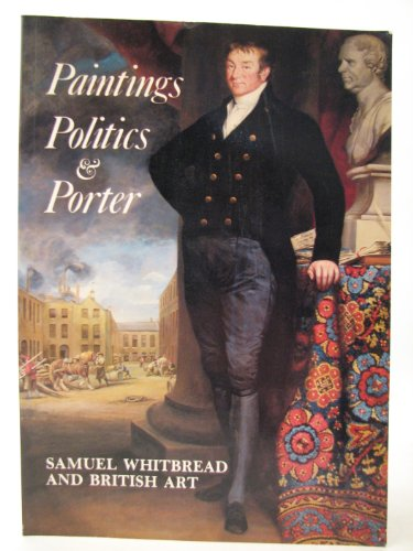 9780950336039: Paintings, politics & porter: Samuel Whitbread II (1764-1815) and British art