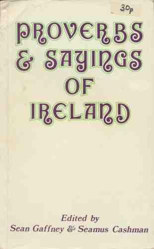 Proverbs and Sayings of Ireland: Gaffney, Sean, Cashman,