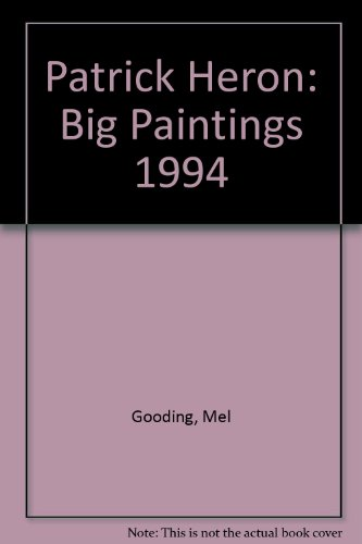 Patrick Heron: Big Paintings 1994.: Patrick Heron. Mel Gooding.