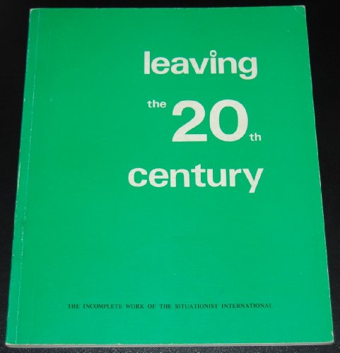 9780950353203: Leaving the 20th Century: Incomplete Work of the Situationist International