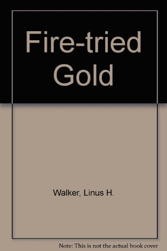Fire-tried Gold: Linus H. Walker