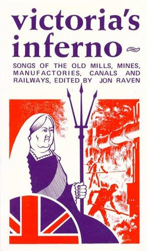9780950372235: Victoria's Inferno: Songs of the Old Mills, Mines, Manufactories, Canals and Railways