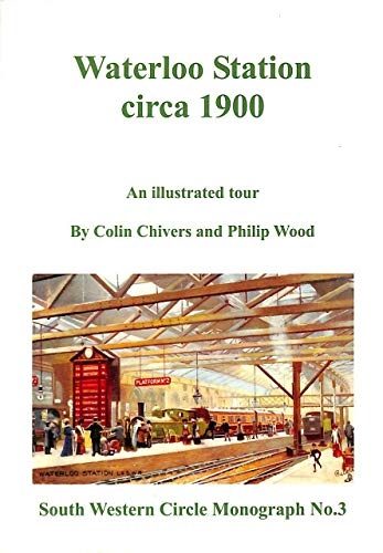 Waterloo Station Circa 1900: An Illustrated Tour (South Western Circle Monograph) (0950374180) by Colin & Philip Wood Chivers
