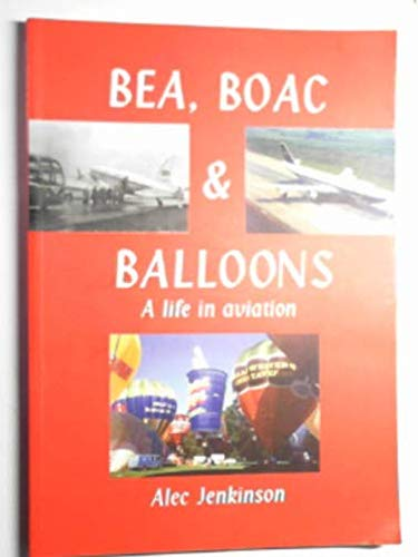 BEA, BOAC and Balloons: A Lifetime in: Jenkinson, Alec K.