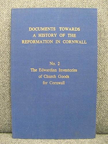 The Edwardian Inventories of Church Goods for Cornwall, to Which Have Been Added the Marian Returns...