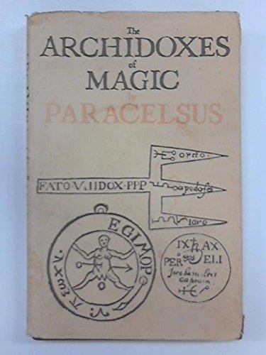 9780950387628: Archidoxes of Magic: Of the Supreme Mysteries of Nature, of the Spirits of the Plants, of Occult Philosophy, etc.