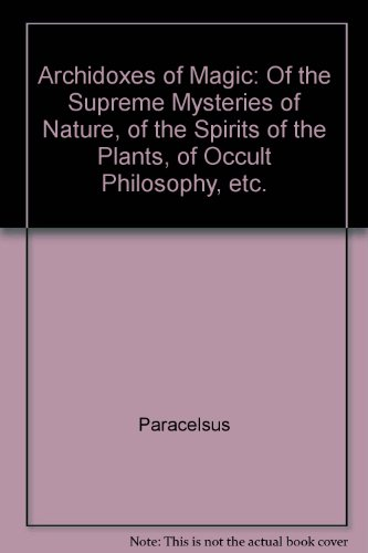 9780950387635: Archidoxes of Magic: Of the Supreme Mysteries of Nature, of the Spirits of the Plants, of Occult Philosophy, etc.