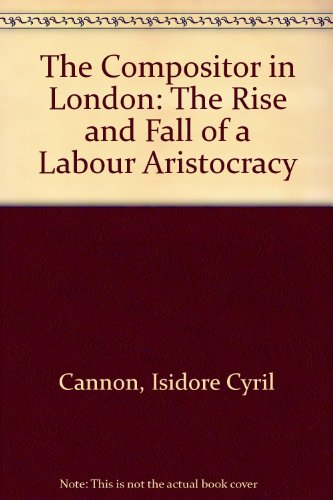 9780950416175: The Compositor in London: The Rise and Fall of a Labour Aristocracy
