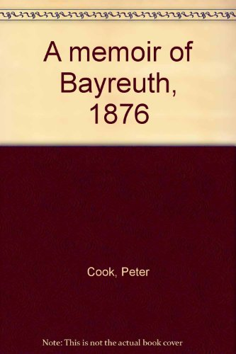 A memoir of Bayreuth, 1876 (0950436011) by Cook, Peter
