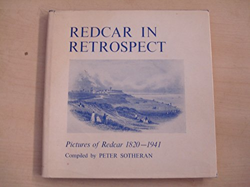 9780950442709: Redcar in Retrospect: A Miscellany of Photographs Taken from 1820-1941