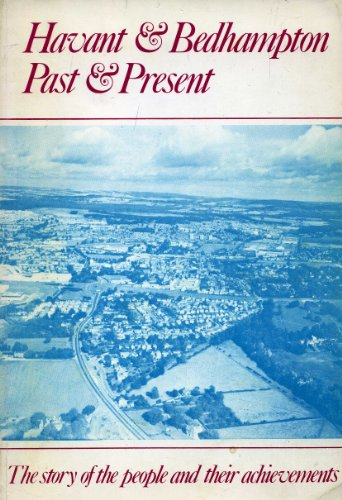 9780950444819: Havant & Bedhampton, past & present: The story of the people and their achievements