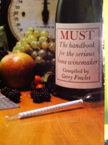 9780950459462: Must: The Handbook for the Enthusiastic Home Winemaker
