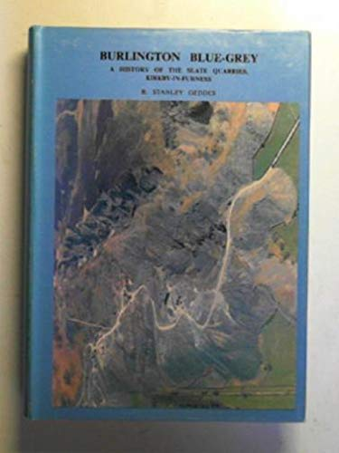 Burlington Blue-Grey: A History of the Slate Quarries, Kirkby-in -Furness. (SIGNED)
