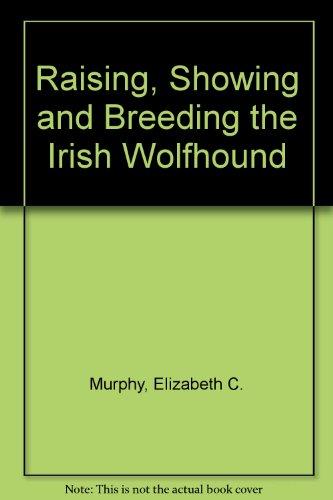 9780950481616: Raising, Showing and Breeding the Irish Wolfhound