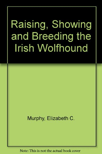 9780950481616: Raising, Showing and Breeding the Irish Wolfhound