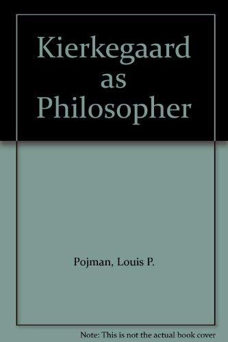 Kierkegaard as Philosopher (A FIRST PRINTING): Pojman, Louis P.