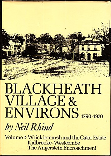 9780950513638: Blackheath Village and Environs, 1790-1970: Wricklemarsh and the Cator Estate, Kidbrooke, Westcombe and St.Johns Park v. 2