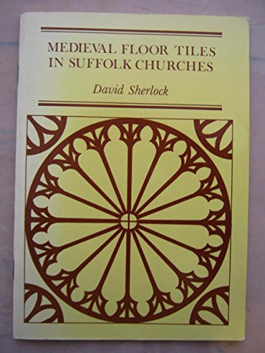 Medieval Floor Tiles in Suffolk Churches (9780950538525) by David Sherlock