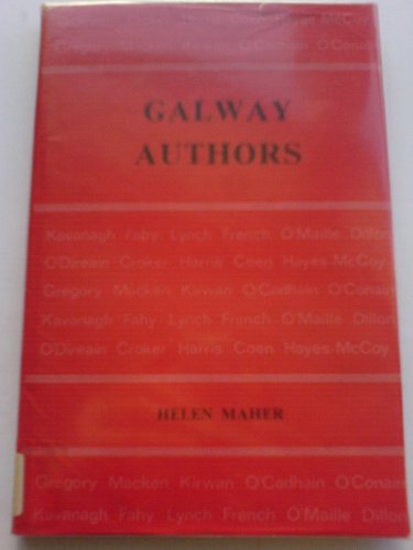 Galway Authors: A Contribution Towards a Biographical and Bibliographical Index, with an Essay on ...