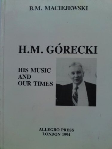 9780950561967: H.M.Gorecki His Music and Our Times