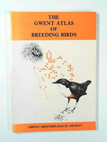 The Gwent Atlas of Breeding Birds: An Atlas of Breeding Birds in the County of Gwent from 1981-85.